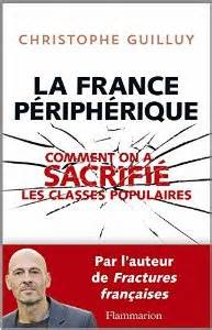 La France Périphérique, Comment on a sacrifié les classes populaires – 2014 - de Christophe Guilluy {JPEG}