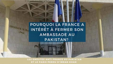 Pourquoi la France a intérêt à fermer son ambassade au Pakistan ?